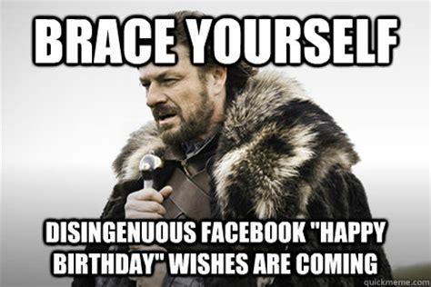 Game Of Thrones Happy Birthday Meme - brace yourself disingenuous facebook quot happy birthday