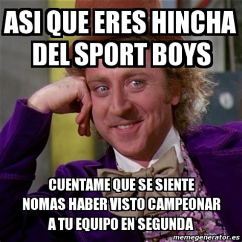 Sports Meme Generator - meme willy wonka asi que eres hincha del sport boys