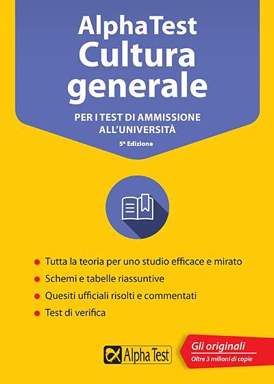 test cultura generale libri per test di ammissione universit 224 maturit 224 e