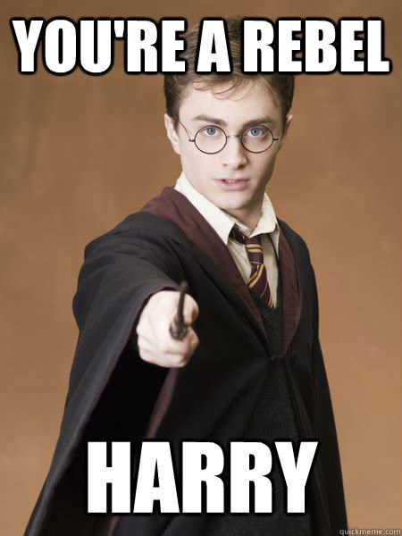 Rebel Meme - you re a rebel harry scumbag harry potter quickmeme
