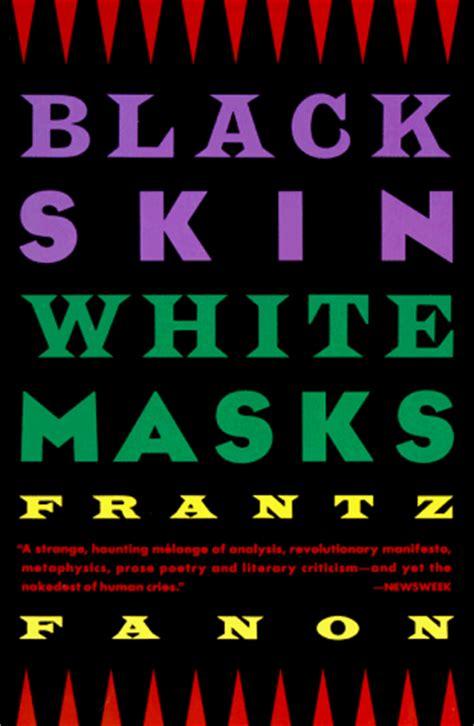 themes of black skin white masks frantz fanon s black skin white masks 0 2 xavier s blog