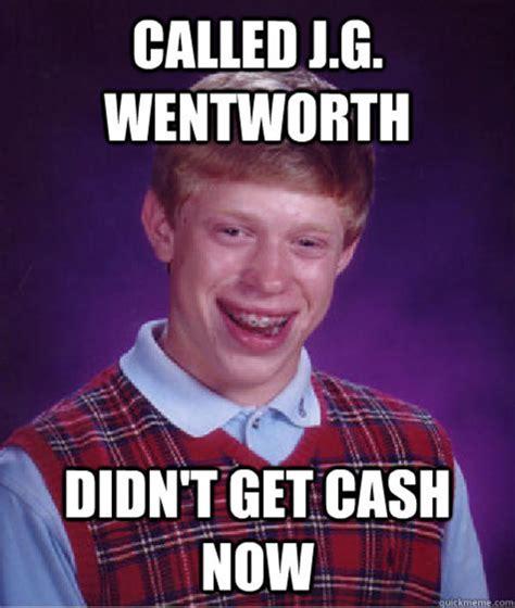 Jg Wentworth Meme - bad luck brian j g wentworth know your meme