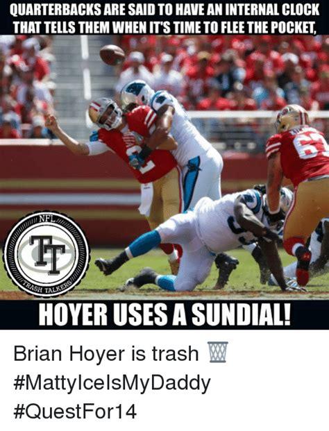 Brian Hoyer Memes - quarterbacks are said to have an internal clock that tells