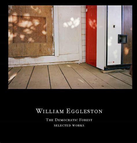 william eggleston the democratic william eggleston the democratic forest artbook d a p 2016 catalog david zwirner books