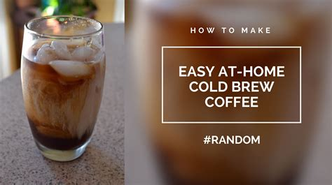 easy at home cold brew coffee rob laughter