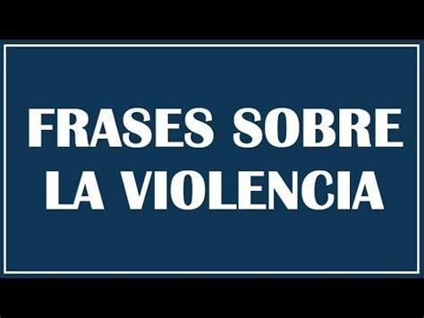 imagenes con frases sobre violencia de genero frases sobre la violencia reflexiones sobre la agresi 243 n