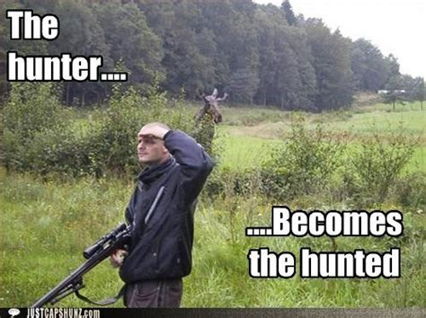 Funny hunting meme the hunter becomes the hunted picture