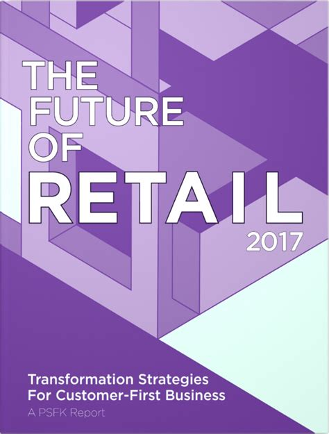 psfk 2017 forecast summary report psfk future of retail 2017 report