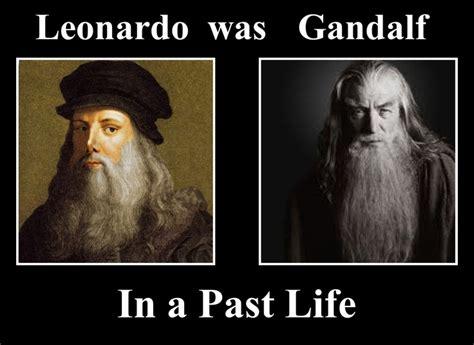 Leonardo Memes - leonardo da vinci was gandalf the gray in a past life
