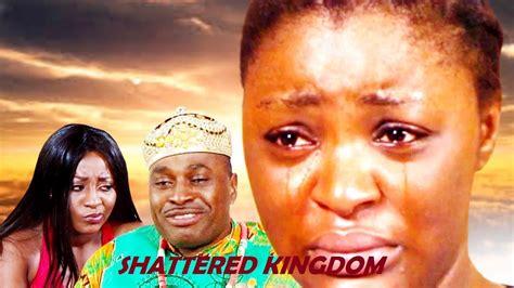 latest nigeria shattered kingdom 1 watch the latest nigeria nollywood