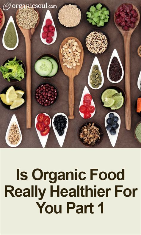 is organic really better is organic food really healthier for you part i