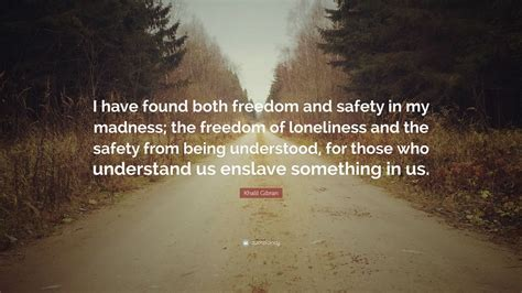 khalil gibran quote     freedom  safety   madness  freedom
