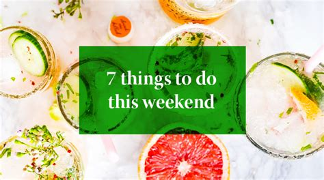 7 Things To Do On The Weekend by 7 Things You Can Do This Weekend 21 22 October 2017 Buro