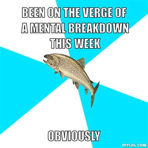 Be On The Verge Of by Mental Breakdown Meme Related Keywords Mental Breakdown