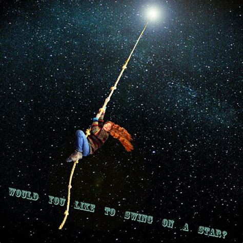 like to swing on a star oh would you like to swing on star carry moonbeams home