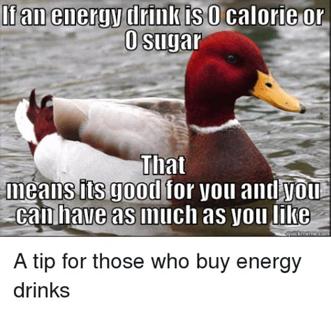 0 calorie energy drinks if an energy drink is 0 calorie or o sugar that its