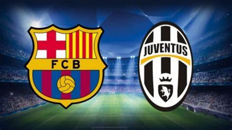 barcelona vs juventus barcelona vs juventus hoy horario y canal de televisi 243 n