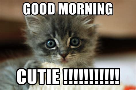 Cute Good Morning Meme - good morning cutie cute kittens meme generator
