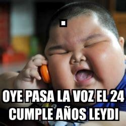 Chinese Kid Meme - meme fat chinese kid oye pasa la voz el 24 cumple a 241 os