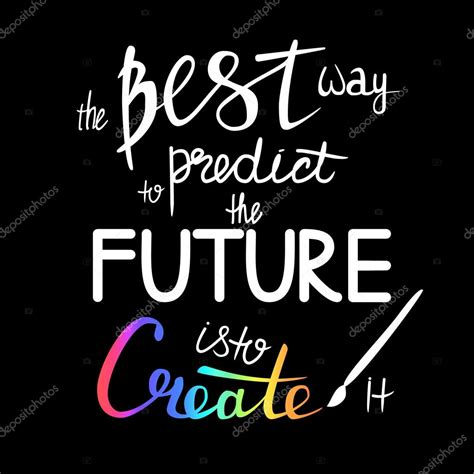 the best way the best way to predict the future is to create it
