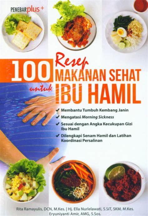 Menu Sehat Untuk Ibu bukukita 100 resep makanan sehat untuk ibu