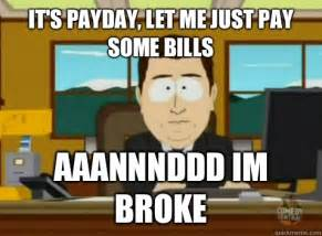 Paying Bills Meme - it s payday let me just pay some bills aaannnddd im broke