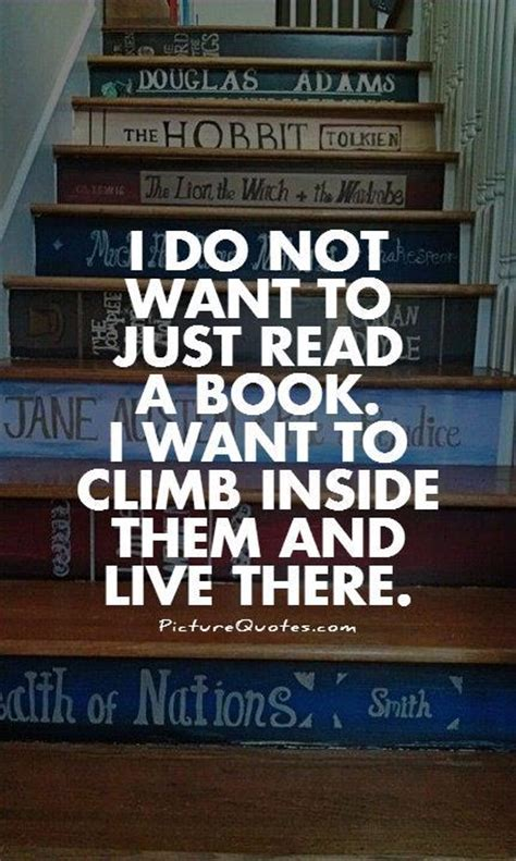 i wanna be a books i do not want to just read a book i want to climb inside