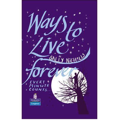 Novel Ways To Live Forever By Sally Nichols ways to live forever hardcover educational edition sally nicholls 9781405883733