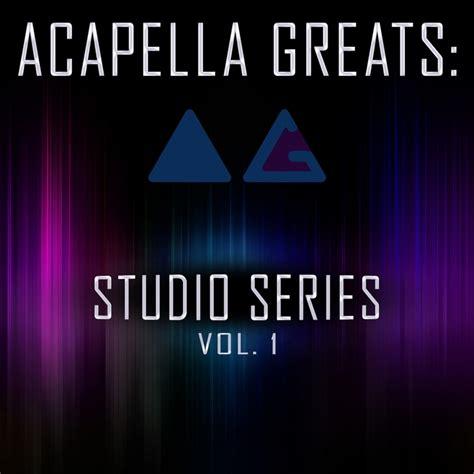 acapella mp3 studio series vol 1 acapella versions by acapella greats