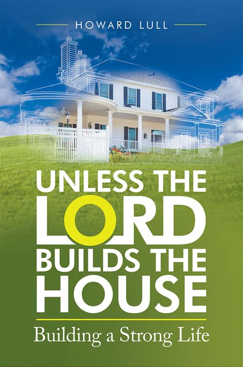 except the lord build the house unless the lord builds the house 28 images psalm 127 1 verse of the day