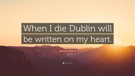 Written On My joyce quote when i die dublin will be written on