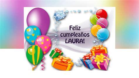 imagenes de feliz cumpleaños laura feliz cumplea 241 os laura youtube