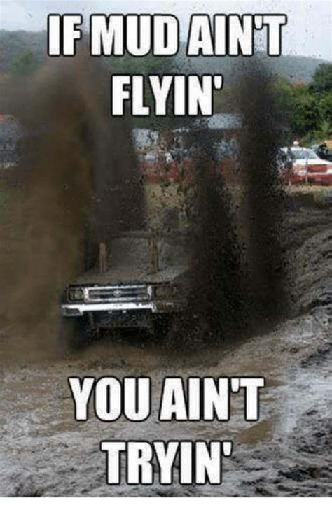 Mudding Memes - if mud aint flyin you aint tryin meme on sizzle