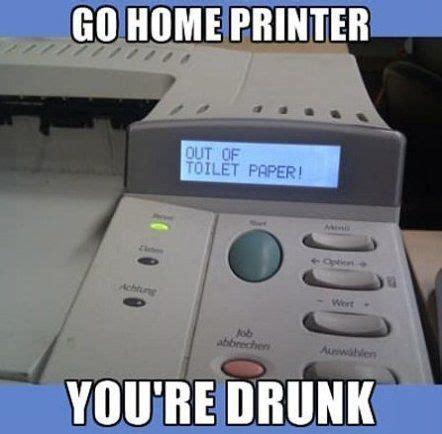 Go Home You Re Drunk Memes - meme go home printer humor pinterest home