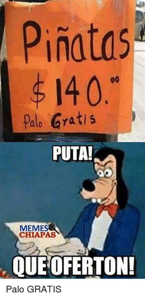 Meme Que - pinatas t 140 palo 6ratis puta chiapas que oferton palo