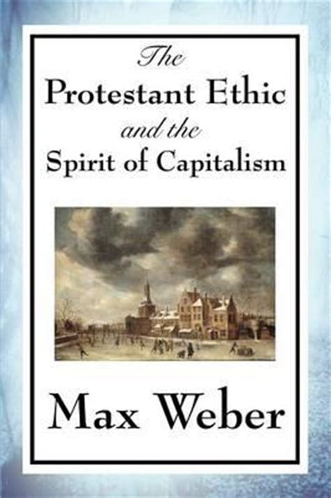 the new spirit of capitalism books the protestant ethic and the spirit of capitalism max