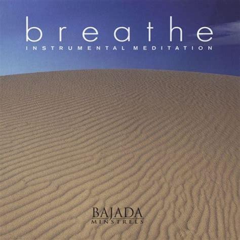 bajada minstrels breathe instrumental meditation bajada minstrels