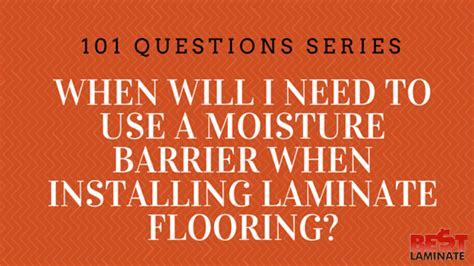 When will I need to use a moisture barrier when installing