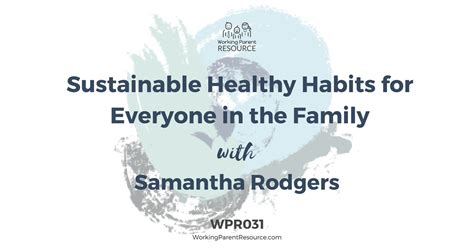 Healthy Habits For Sustained Success Wpr031 Sustainable Healthy Habits For Everyone In The Family With Rodgers