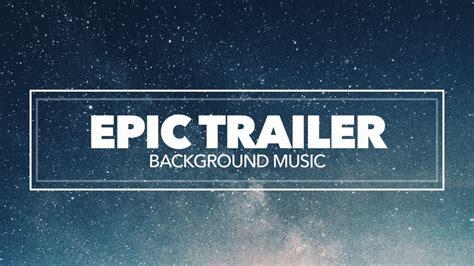 epic film trailer music epic inspiring cinematic background music for film