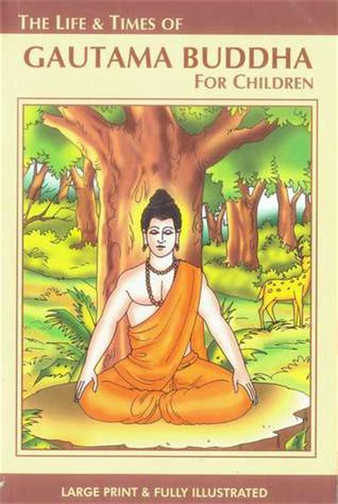 biography of gautam buddha the life times of gautam buddha for children by vidya