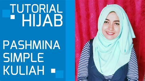 youtube tutorial hijab simple pashmina tutorial hijab pashmina simple untuk kuliah youtube