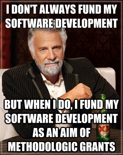 Meme Software - i don t always fund my software development but when i do