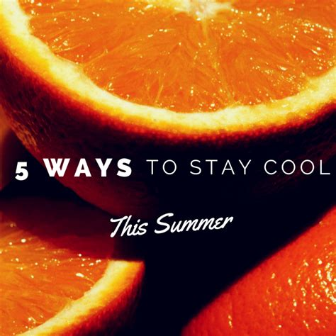 Ways To Stay All Summer by 5 Ways To Stay Cool In The Summer Smiley360