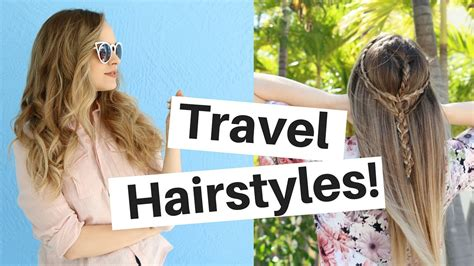 Hair Styles Travel by Travel Hairstyles To Complete Your Vacay Essentials The