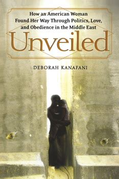 The Middle East Unveiled unveiled book by deborah kanafani official publisher