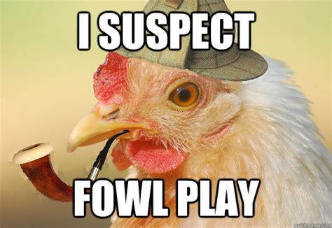 Chicken Meme - i suspect fowl play chicken detective quickmeme