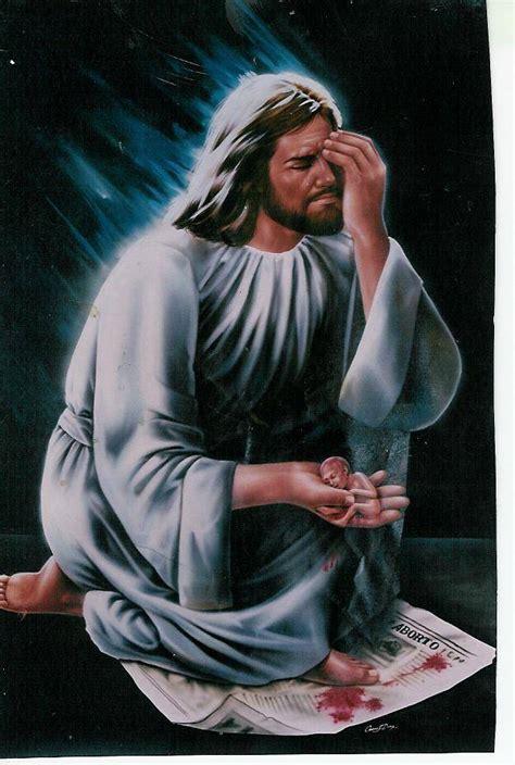 imagenes jesucristo llorando jes 250 s y el aborto cesar julio diaz ladino artelista com