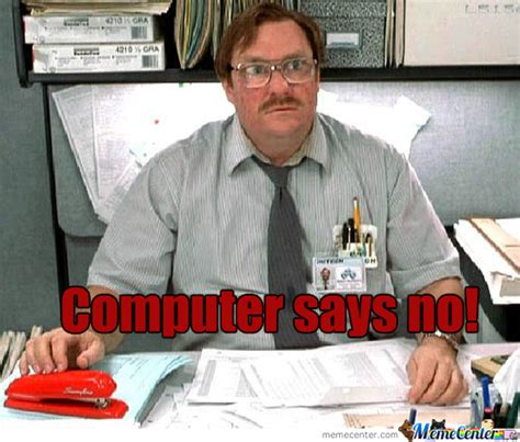 Computer Says No Meme - computer says no by minamoto meme center