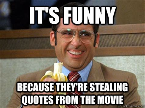 Meme Funny Quotes - it s funny because they re stealing quotes from the movie